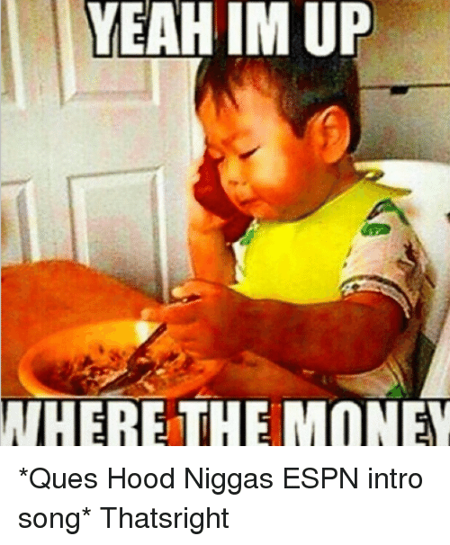 YEAH IM UP WHERE THE MONEY *Ques Hood Niggas ESPN Intro Song