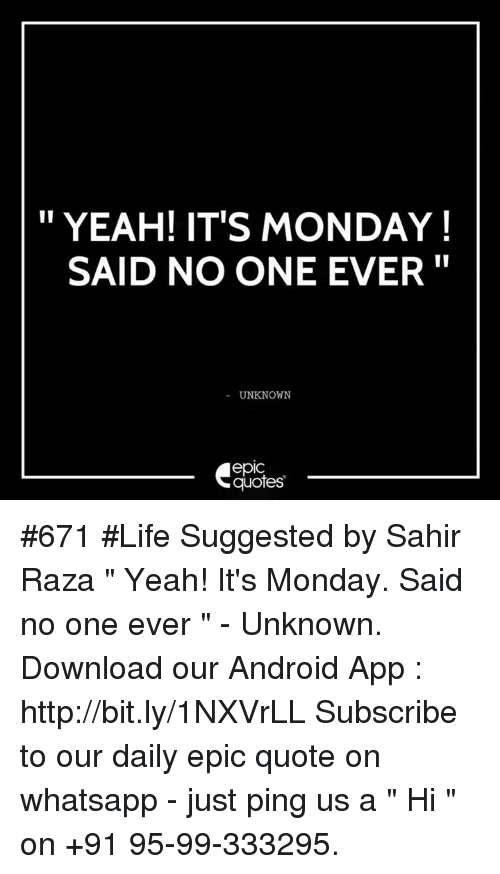 Yeah Its Monday Said No One Ever Unknown Quotes 671 Life