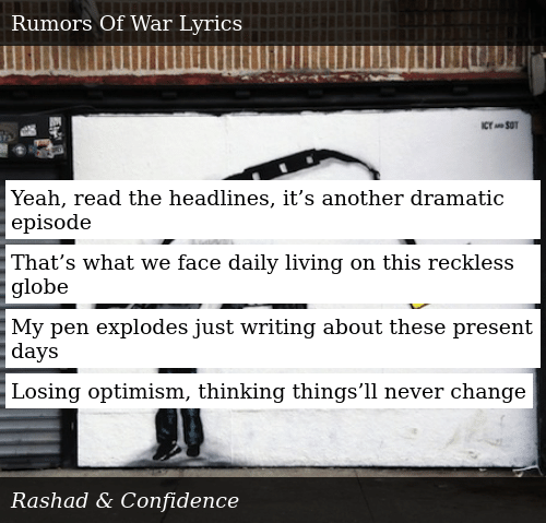 SIZZLE: Yeah, read the headlines, it's another dramatic episode  That's what we face daily living on this reckless globe  My pen explodes just writing about these present days  Losing optimism, thinking things'll never change