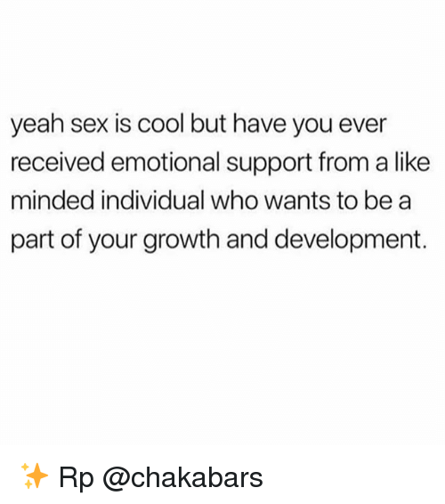 Memes, Sex, and Yeah: yeah sex is cool but have you ever  received emotional support from a like  minded individual who wants to bea  part of your growth and development. ✨ Rp @chakabars