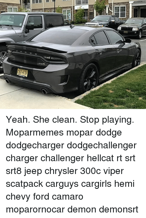 Yeah She Clean Stop Playing Moparmemes Mopar Dodge