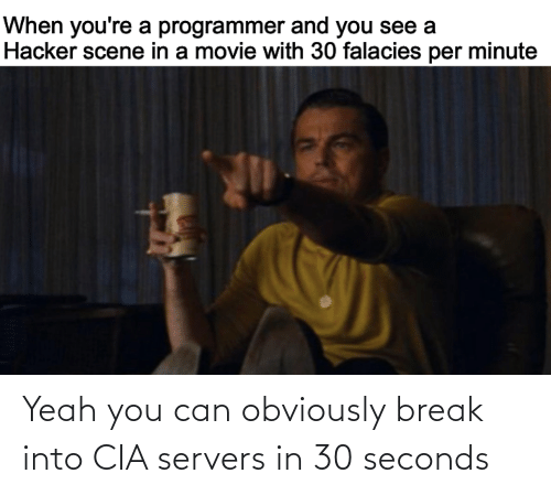 Yeah, Break, and Cia: Yeah you can obviously break into CIA servers in 30 seconds