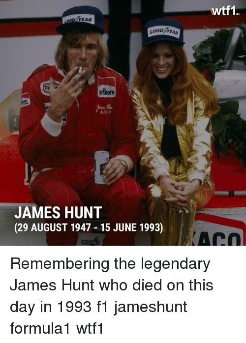 Memes, Good, and F1: YEAR  GOOD YEAR  JAMES HUNT  (29 AUGUST 1947 15 JUNE 1993)  wtf1 Remembering the legendary James Hunt who died on this day in 1993 f1 jameshunt formula1 wtf1