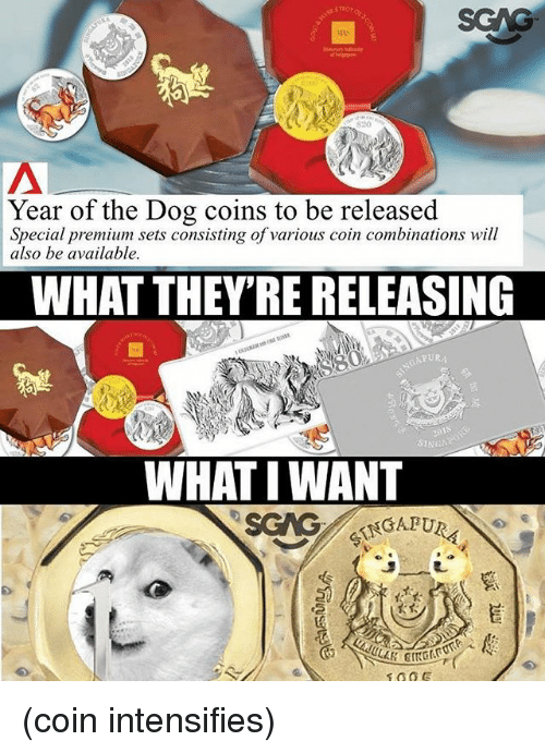 Memes, Intensifies, and 🤖: Year of the Dog coins to be released  Special premium sets consisting of various coin combinations will  also be available  WHAT THEY'RE RELEASING  PURA  INGNPO  WHAT I WANT  SGAG (coin intensifies)