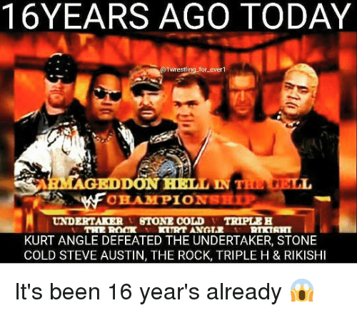 Memes, Stone Cold Steve Austin, and The Rock: YEARS AGO TODAY  wrestling for ever  SARIMAGRIDD  HAMPIONSHIP  UNDERTAKER  STONE COLD  TRIPLEH  TRIP ROCK  KURT ANGLE DEFEATED THE UNDERTAKER, STONE  COLD STEVE AUSTIN, THE ROCK, TRIPLE H & RIKISHI It's been 16 year's already 😱