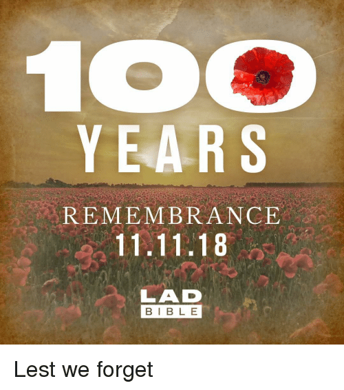 Memes, 🤖, and Lad: YEARS  REMEMBRANCE  11.11.18  LAD  BIB L E Lest we forget
