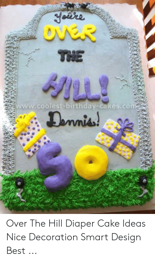 Marvelous Yeere Over The Hill Wwwcoolest Birthday Cakescom Dinias Tete Funny Birthday Cards Online Sheoxdamsfinfo