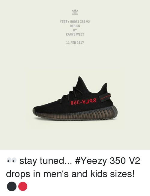 Memes, Yeezy, and Boost: YEEZY BOOST 350 V2  DESIGN  BY  KANYE WEST  11 FEB 2017 👀 stay tuned... #Yeezy 350 V2 drops in men's and kids sizes! ⚫️🔴