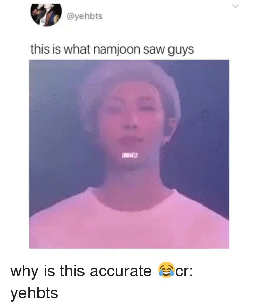Saw, Why, and What: @yehbts  this is what namjoon saw guys why is this accurate 😂cr: yehbts