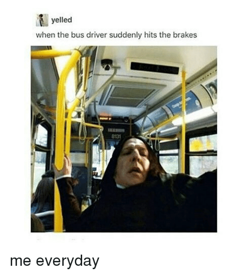 yelled when the bus driver suddenly hits the brakes me 14666001 ✅ 25 best memes about bus driver bus driver memes