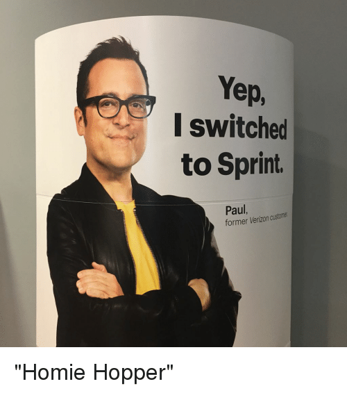 yep i switched to sprint paul former customer verizon homie 4181443 ✅ 25 best memes about homies hoppers homies hoppers memes,Homie Hopper Meme