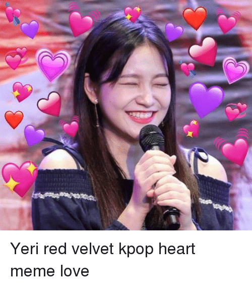 Yeri Red Velvet Kpop Heart Meme Love Love Meme On Me Me