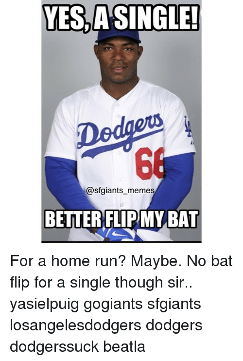 Yes A Single Sfgiants Memes Better Ftipmy Bat For A Home Run Maybe