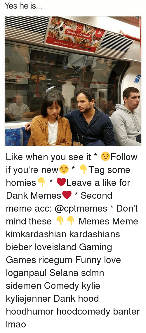 Dank, Funny, and Kardashians: Yes he is...  ravi  ng a Chinese  Order Ton  BAN Like when you see it * 😏Follow if you're new😏 * 👇Tag some homies👇 * ❤Leave a like for Dank Memes❤ * Second meme acc: @cptmemes * Don't mind these 👇👇 Memes Meme kimkardashian kardashians bieber loveisland Gaming Games ricegum Funny love loganpaul Selana sdmn sidemen Comedy kylie kyliejenner Dank hood hoodhumor hoodcomedy banter lmao