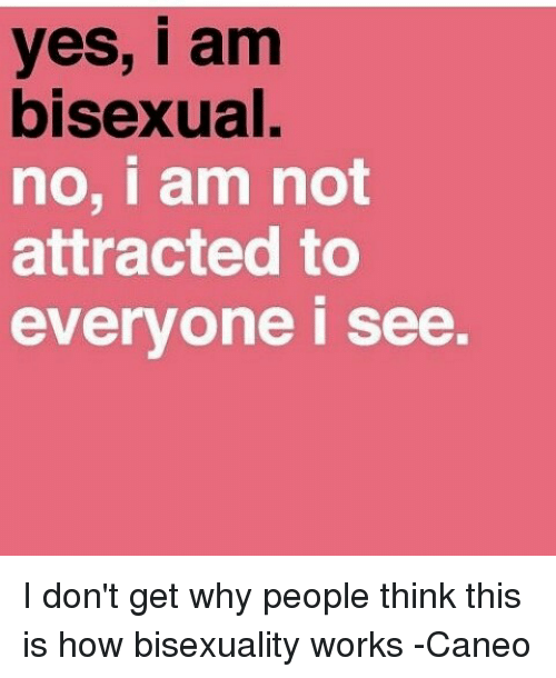 I think everyone is bisexual
