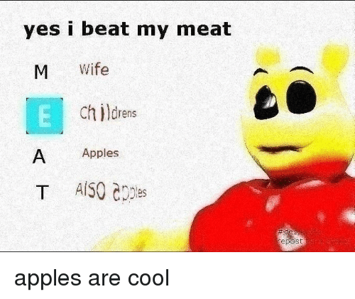 Cool, Wife, and Dank Memes: yes i beat my meat  M Wife  Ch ildrens  A Apples