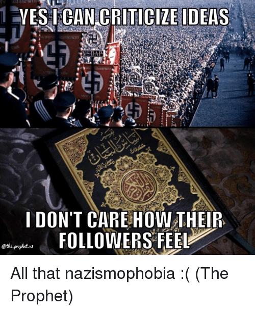 Memes, All That, and Criticism: YES I CAN CRITICIZE IDEAS  I DON'T CAREHOW THEIR  FOLLOWERS FEEP  @the prophet. All that nazismophobia :( (The Prophet)