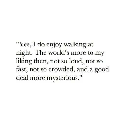 "Good, Yes, and Fast: ""Yes, I do enjoy walking at  night. The world's more to my  liking then, not so loud, not so  fast, not so crowded, and a good  deal more mysterious."""