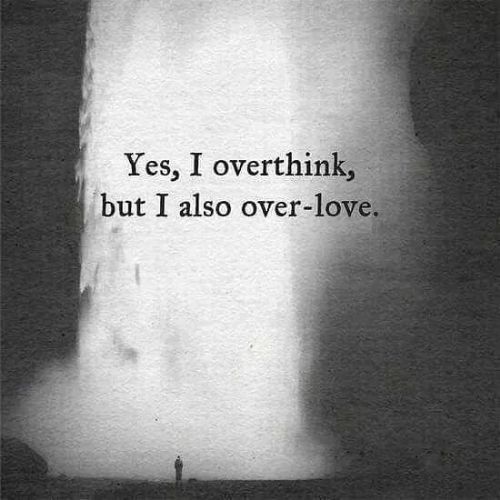Love, Yes, and  Overthink: Yes, I overthink,  but I also over-love.