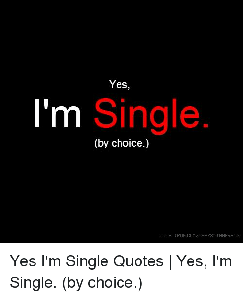 Yes Im Single By Choice Lolsotruecom Users Taher843 Yes Im Single