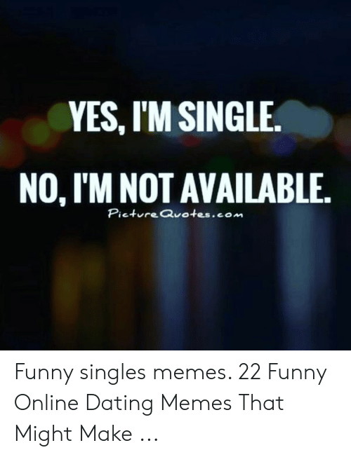 Yes I M Single No I M Not Available Pietureqvotescom Funny Singles