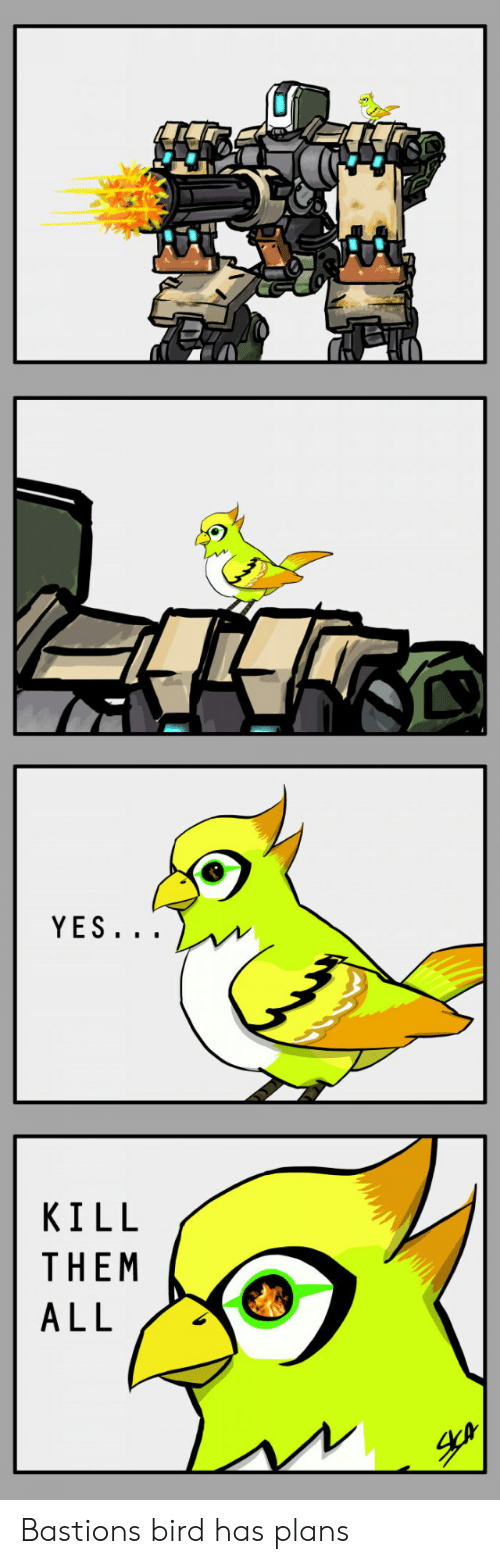 Bastion, Yes, and Them: YES  KILL  THEM Bastions bird has plans
