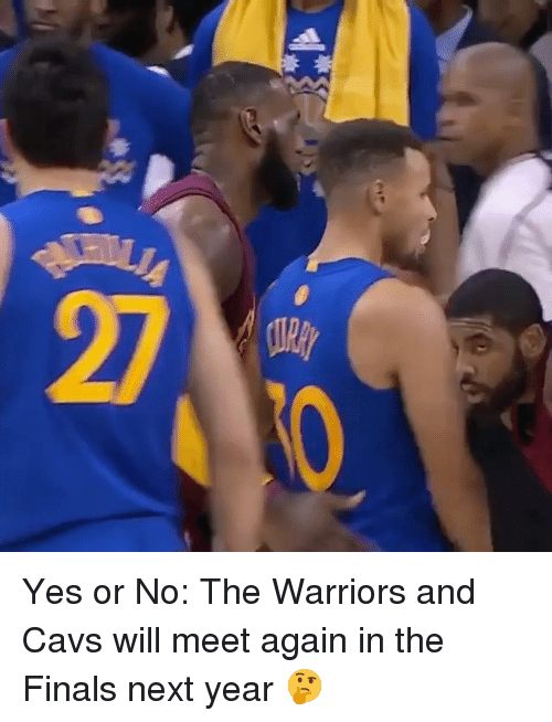 Cavs, Finals, and Memes: Yes or No: The Warriors and Cavs will meet again in the Finals next year 🤔