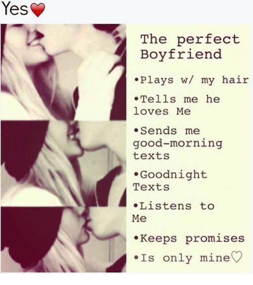 Yes The Perfect Boyfriend Plays W My Hair Tells Me He Loves Me Sends