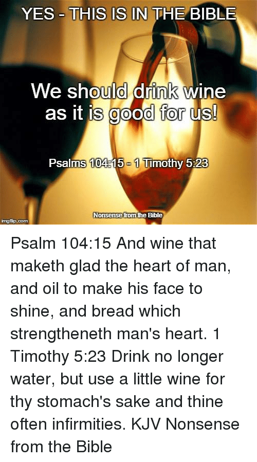 Yes This Is In The Bible We Should Drink Wine As It Is Good For Us