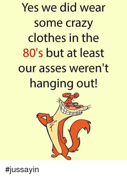 Yes We Did Wear Some Crazy Clothes in the 80's but at Least