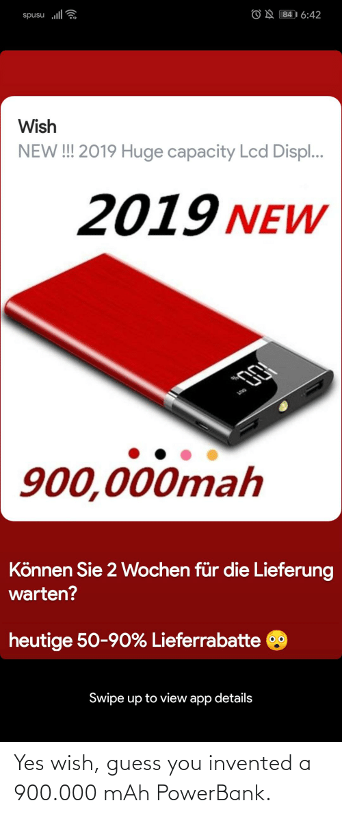 Guess, Thathappened, and Yes: Yes wish, guess you invented a 900.000 mAh PowerBank.