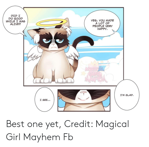 Alive, Best, and Girl: YES, YOu MADE  A LOT OF  PEOPLE VERY  HAPPY.  WHILE I WAS  ALIVE?  I'M GLAD Best one yet, Credit: Magical Girl Mayhem Fb