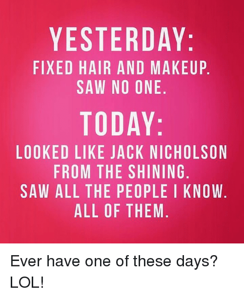 Jack Nicholson, Lol, and Makeup: YESTERDAY FIXED HAIR AND MAKEUP SAW NO ONE