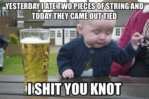 Dank, Today, and 🤖: YESTERDAY IATE TWO PIECES OFSTRING AND  TODAY THEY CAME OUT TIED  ISHIT YOU KNOT