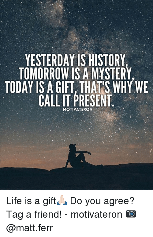Gift is tomorrow a mystery is but today a Yesterday Tomorrow