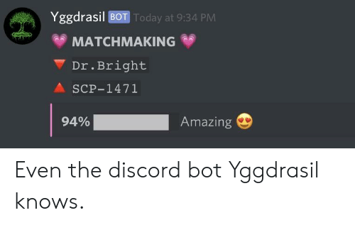 Yggdrasil BOT Today at 934 PM MATCHMAKING DrBright a SCP