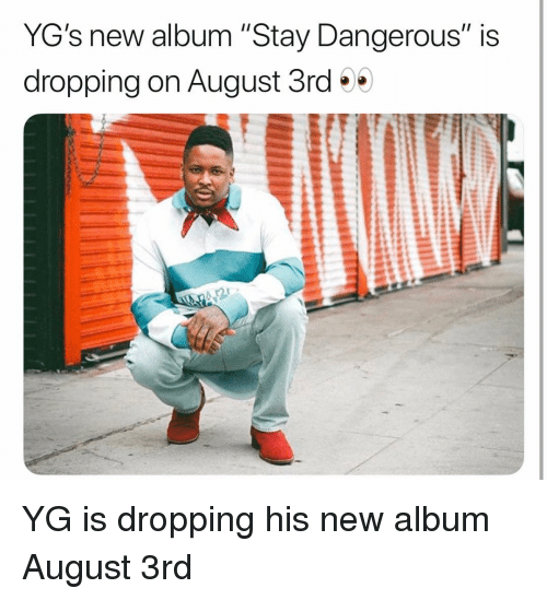 "Memes, New Album, and 🤖: YG's new album ""Stay Dangerous"" is  dropping on August 3rd YG is dropping his new album August 3rd"