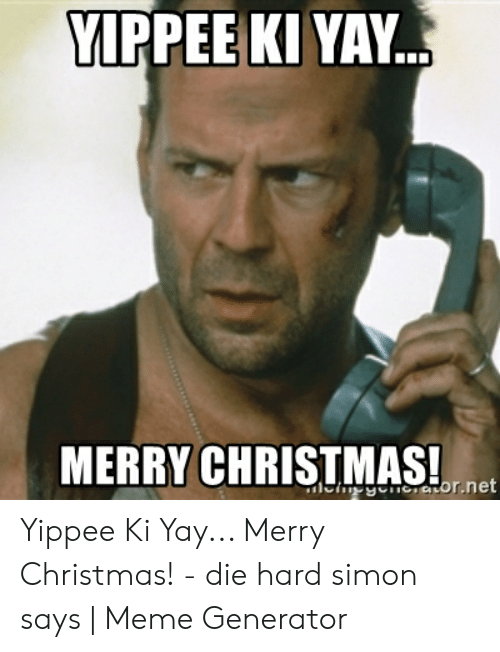 Yippee Ki Yay Merry Christs To Et Ciecstornet Yippee Ki Yay Merry Christmas Die Hard Simon Says Meme Generator Christmas Meme On Me Me chorus i been on a wave and i did it my way and we gon' get it all day if you get in my way then i'm diggin' your grave yellin' out, yippee ki yay i been on a wave and. meme