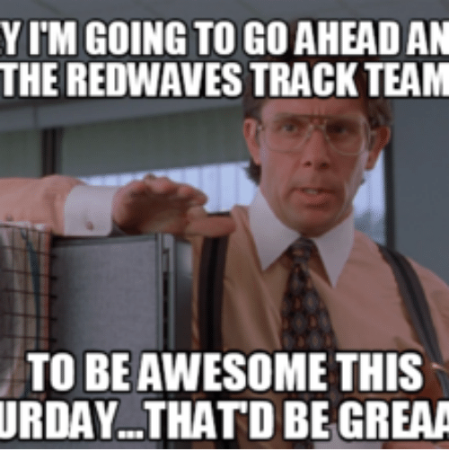 Amazing Meme: YITM GOING TO GOAHEADAN THE REDWAVES TRACK TEAM TO BE