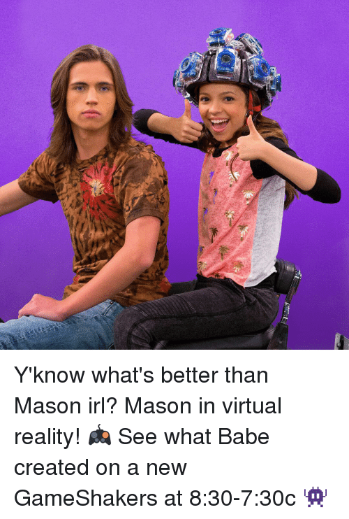 Memes, 🤖, and Masons: Y'know what's better than Mason irl? Mason in virtual reality! 🎮 See what Babe created on a new GameShakers at 8:30-7:30c 👾