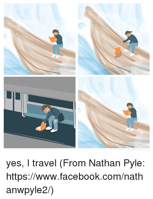 Facebook, Memes, and Buzzfeed: YLE / BUZZFEED yes, I travel (From Nathan Pyle: https://www.facebook.com/nathanwpyle2/)