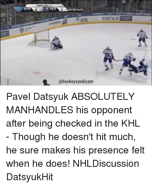 Memes, 🤖, and Ska: YN  SKA  04:392NDN  @hockey syndicate  COrA3 Pavel Datsyuk ABSOLUTELY MANHANDLES his opponent after being checked in the KHL - Though he doesn't hit much, he sure makes his presence felt when he does! NHLDiscussion DatsyukHit