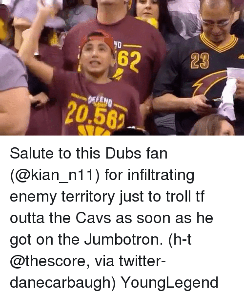 Basketball, Cavs, and Golden State Warriors: YO  62  y0  20.50  3 Salute to this Dubs fan (@kian_n11) for infiltrating enemy territory just to troll tf outta the Cavs as soon as he got on the Jumbotron. (h-t @thescore, via twitter-danecarbaugh) YoungLegend