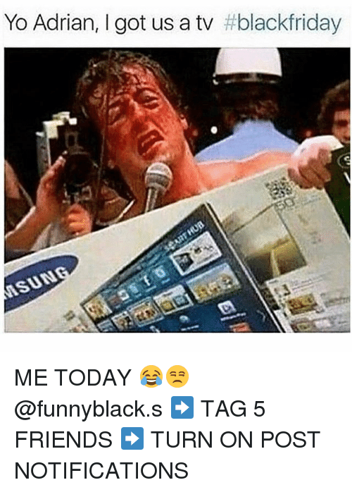 Friends, Yo, and Today: Yo Adrian, I got us a tv ME TODAY 😂😒 @funnyblack.s ➡️ TAG 5 FRIENDS ➡️ TURN ON POST NOTIFICATIONS