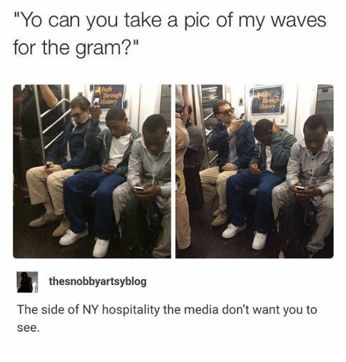 """Waves, Yo, and History: """"Yo can you take a pic of my waves  for the gram?""""  Path  Throng  History  History  thesnobbyartsyblog  The side of NY hospitality the media don't want you to  see"""