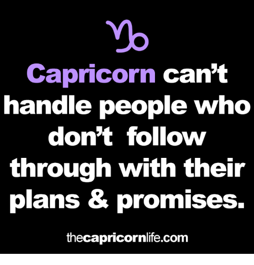 Yo, Capricorn, and Com: yo  Capricorn can't  handle people who  don't follow  through with thei  plans & promises.  thecapricornlife.com