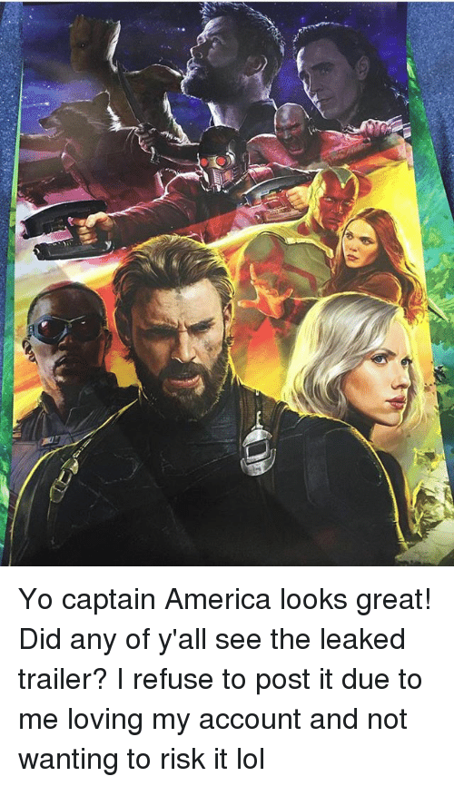 America, Lol, and Memes: Yo captain America looks great! Did any of y'all see the leaked trailer? I refuse to post it due to me loving my account and not wanting to risk it lol