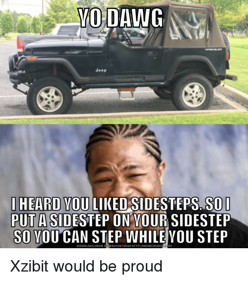 yo dawg jeep i heard you liked sidesteps so i 3072784 ✅ 25 best memes about sports meme generator sports meme,Yo Dawg Meme Generator