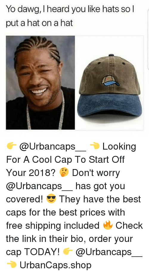 3efbdbb1d on wholesale 62d41 b8e2c yo best cool yo dawg i heard hats so ...