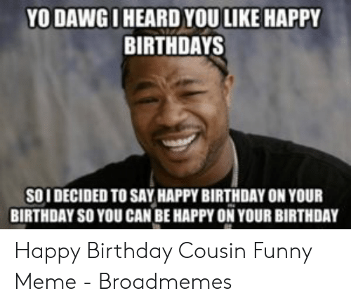 Meme Happy Birthday Cousin Funny Male - Funny PNG